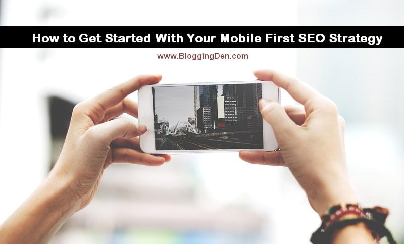 How to Get Started With Your Mobile First SEO Strategy