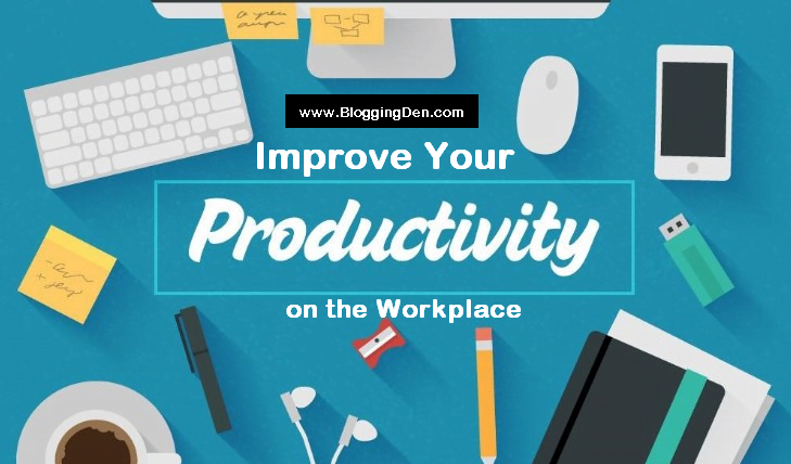 Improve Your Productivity on the Workplace